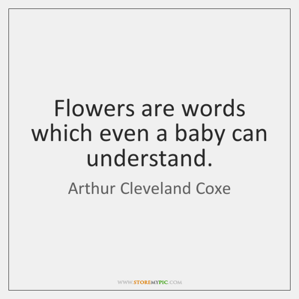 Flowers are words which even a baby can understand.