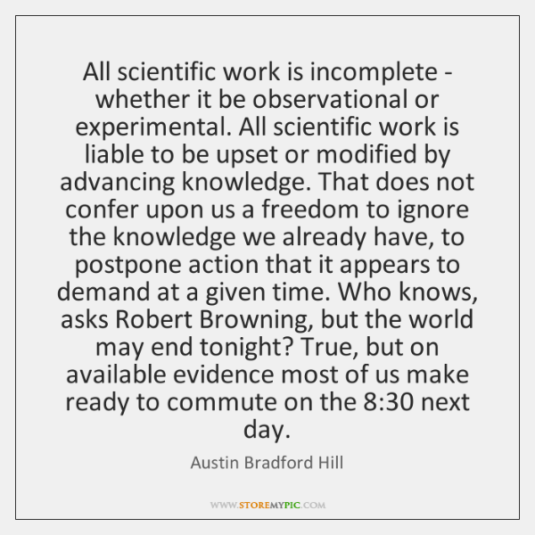 All scientific work is incomplete - whether it be observational or experimental. ...