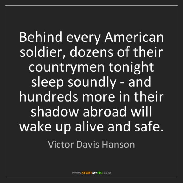 Victor Davis Hanson: Behind every American soldier, dozens of their countrymen...