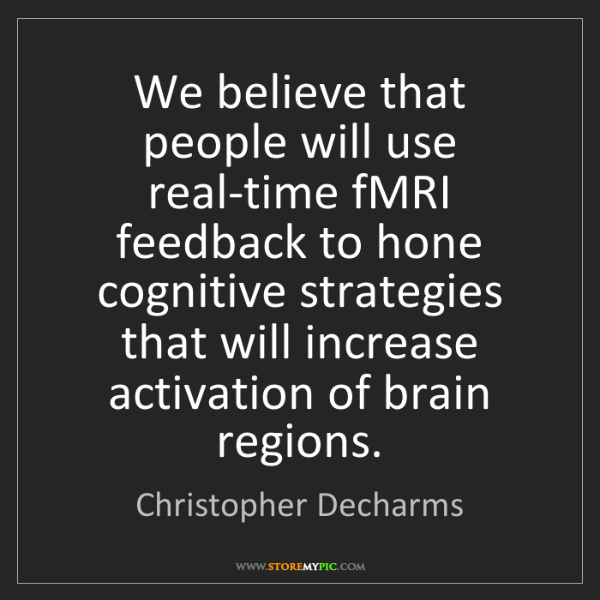 Christopher Decharms: We believe that people will use real-time fMRI feedback...