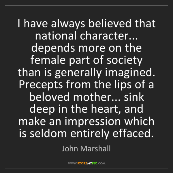 John Marshall: I have always believed that national character... depends...
