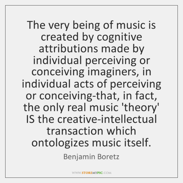 The very being of music is created by cognitive attributions made by ...