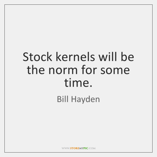 Stock kernels will be the norm for some time.