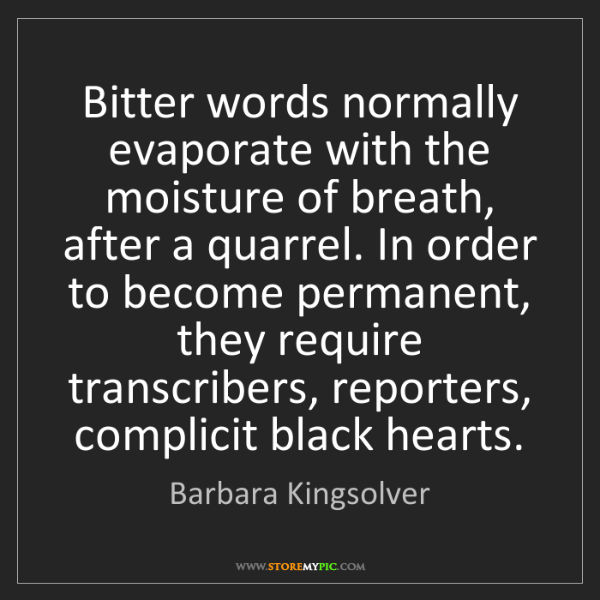 Barbara Kingsolver: Bitter words normally evaporate with the moisture of...