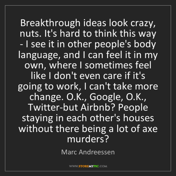 Marc Andreessen: Breakthrough ideas look crazy, nuts. It's hard to think...