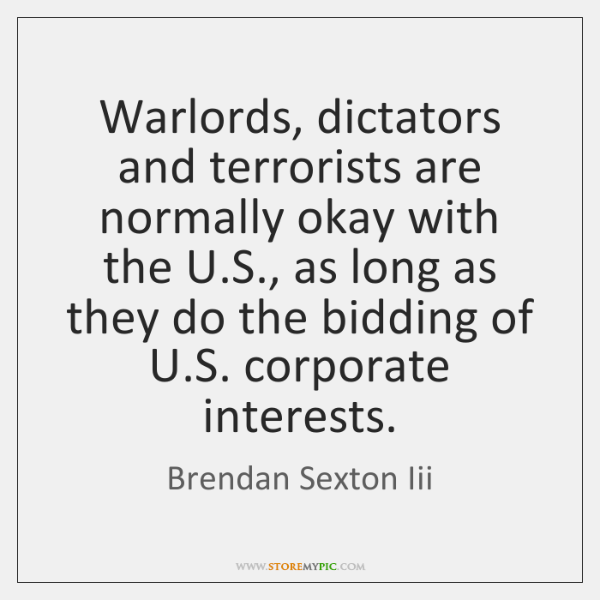 Warlords, dictators and terrorists are normally okay with the U.S., as ...