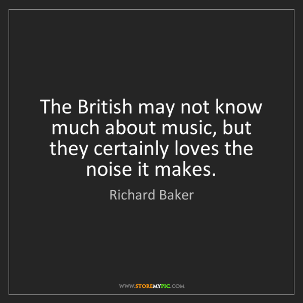 Richard Baker: The British may not know much about music, but they certainly...