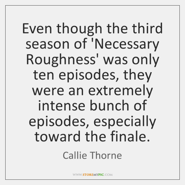 Even though the third season of 'Necessary Roughness' was only ten episodes, ...
