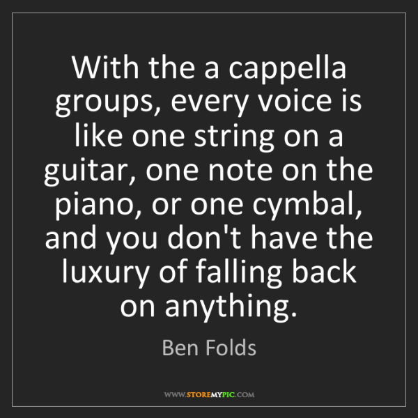 Ben Folds: With the a cappella groups, every voice is like one string...