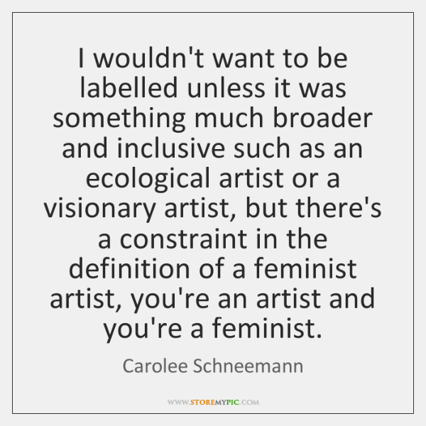 I wouldn't want to be labelled unless it was something much broader ...