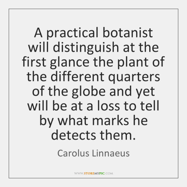 A practical botanist will distinguish at the first glance the plant of ...