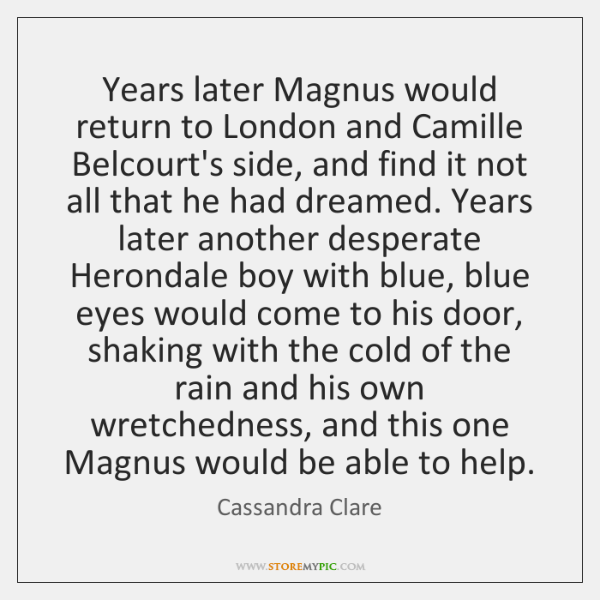 Years later Magnus would return to London and Camille Belcourt's side, and ...