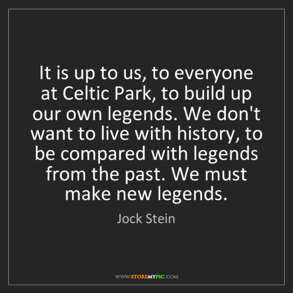 Jock Stein: It is up to us, to everyone at Celtic Park, to build...