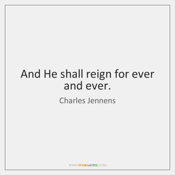 And He shall reign for ever and ever.