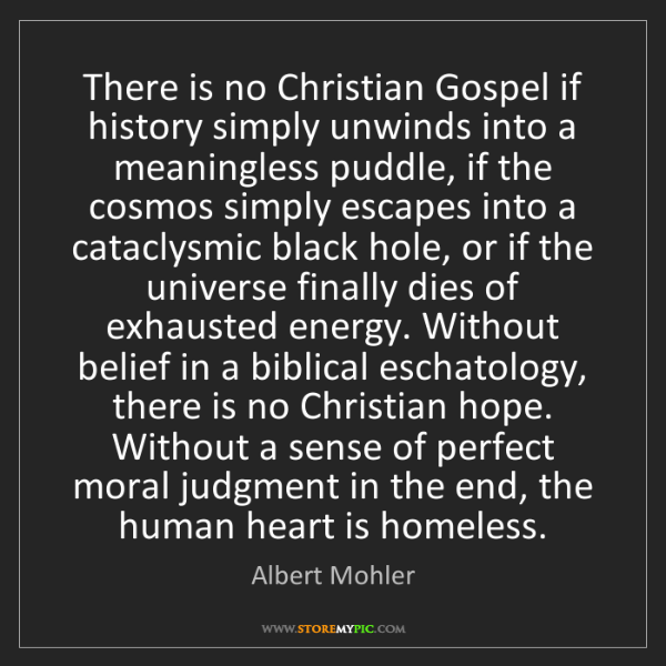 Albert Mohler: There is no Christian Gospel if history simply unwinds...