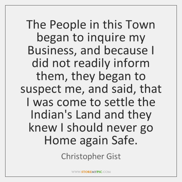 The People in this Town began to inquire my Business, and because ...