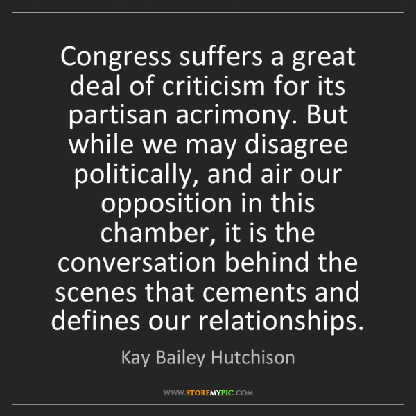 Kay Bailey Hutchison: Congress suffers a great deal of criticism for its partisan...