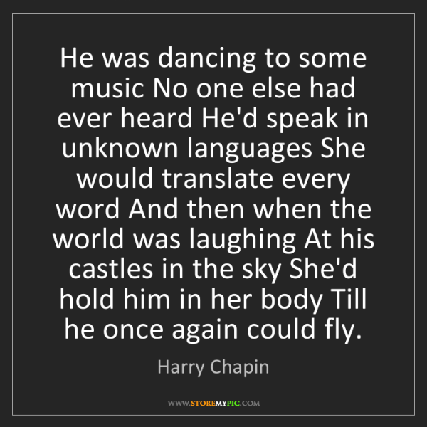 Harry Chapin: He was dancing to some music No one else had ever heard...