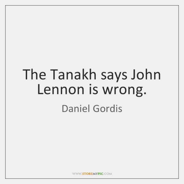 The Tanakh says John Lennon is wrong.
