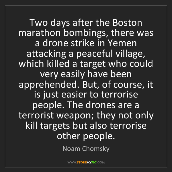 Noam Chomsky: Two days after the Boston marathon bombings, there was...