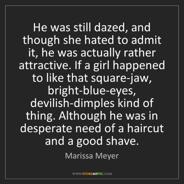 Marissa Meyer: He was still dazed, and though she hated to admit it,...