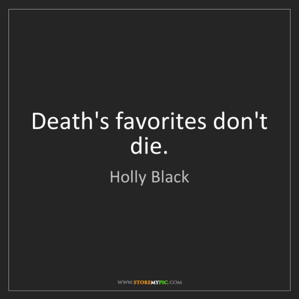 Holly Black: Death's favorites don't die.