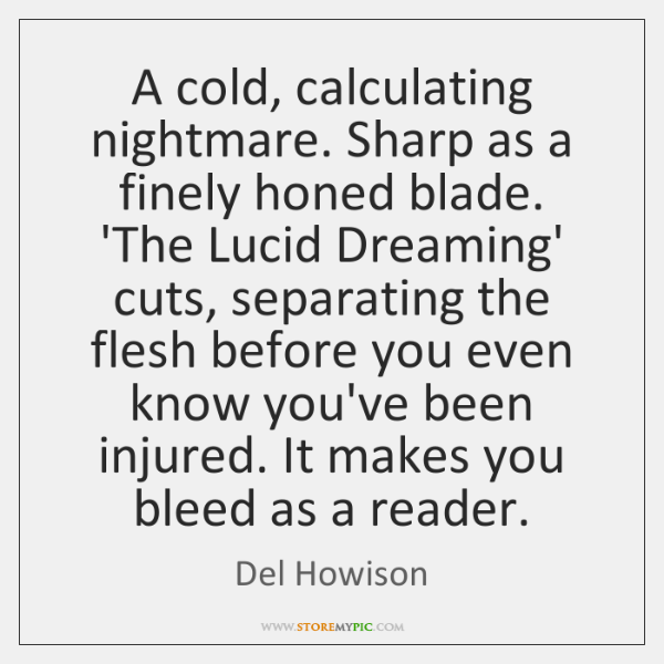A cold, calculating nightmare. Sharp as a finely honed blade. 'The Lucid ...