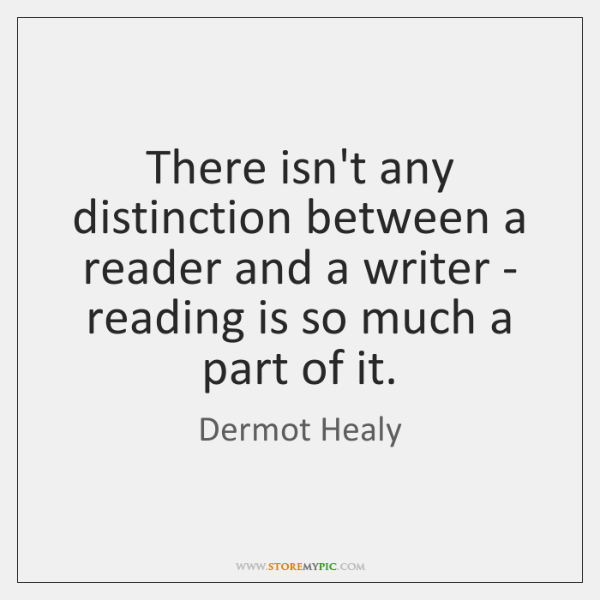 There isn't any distinction between a reader and a writer - reading ...