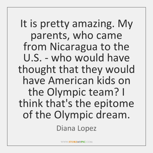 It is pretty amazing. My parents, who came from Nicaragua to the ...