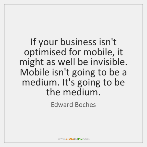 If your business isn't optimised for mobile, it might as well be ...