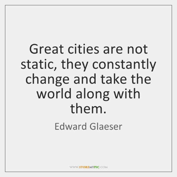 Great cities are not static, they constantly change and take the world ...