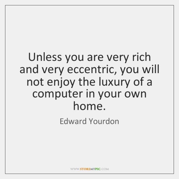Unless you are very rich and very eccentric, you will not enjoy ...