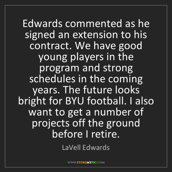 LaVell Edwards: Edwards commented as he signed an extension to his contract....