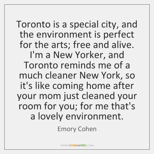 Toronto is a special city, and the environment is perfect for the ...