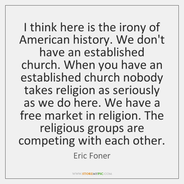 I think here is the irony of American history. We don't have ...