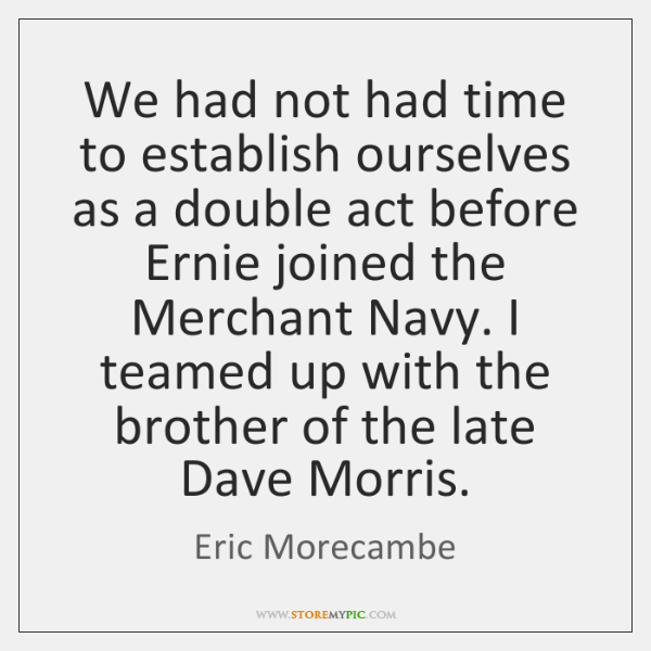 We had not had time to establish ourselves as a double act ...