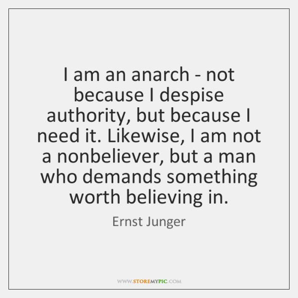 I am an anarch - not because I despise authority, but because ...