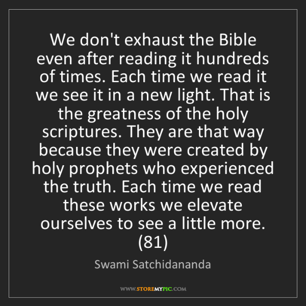 Swami Satchidananda: We don't exhaust the Bible even after reading it hundreds...