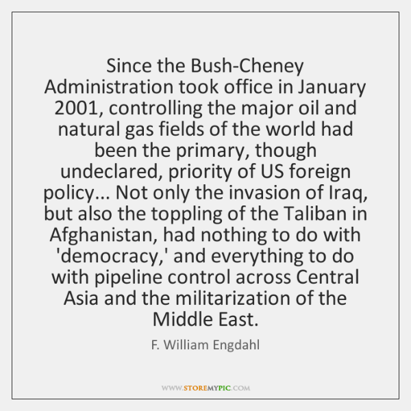 Since the Bush-Cheney Administration took office in January 2001, controlling the major oil ...