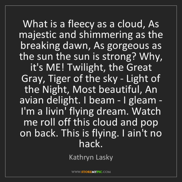 Kathryn Lasky: What is a fleecy as a cloud, As majestic and shimmering...