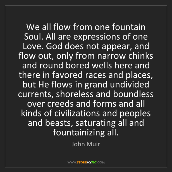 John Muir: We all flow from one fountain Soul. All are expressions...