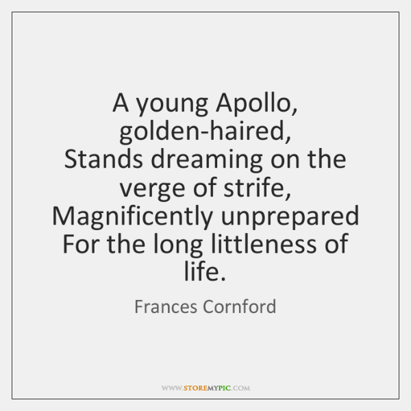 A young Apollo, golden-haired,   Stands dreaming on the verge of strife,   Magnificently ...