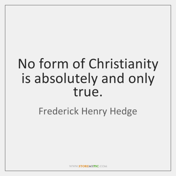 No form of Christianity is absolutely and only true.