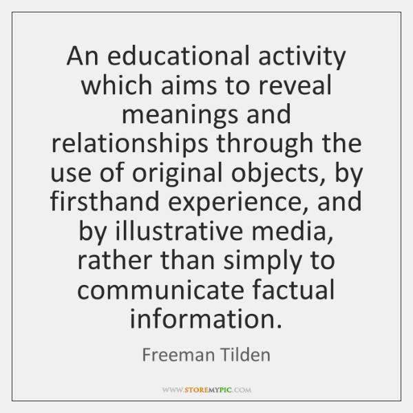 An educational activity which aims to reveal meanings and relationships through the ...