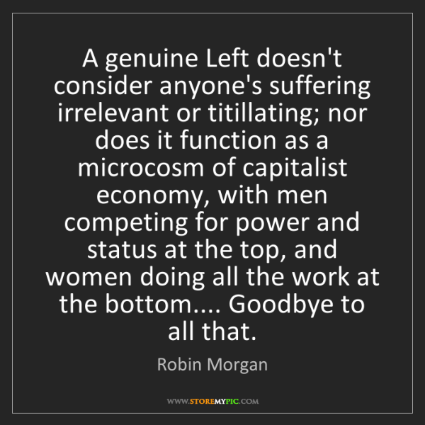 Robin Morgan: A genuine Left doesn't consider anyone's suffering irrelevant...