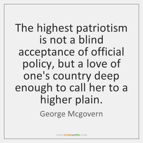 The highest patriotism is not a blind acceptance of official policy, but ...