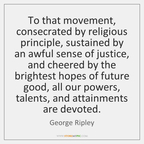To that movement, consecrated by religious principle, sustained by an awful sense ...