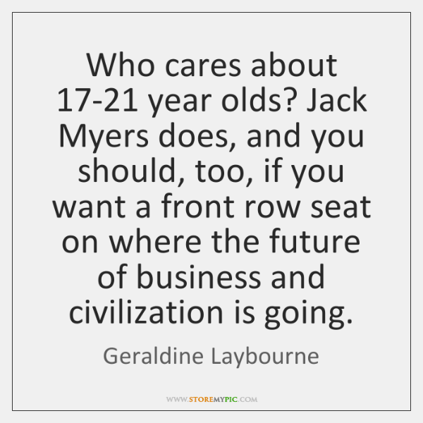 Who cares about 17-21 year olds? Jack Myers does, and you should, ...