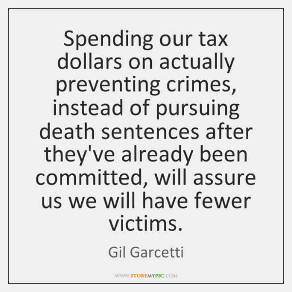 Spending our tax dollars on actually preventing crimes, instead of pursuing death ...