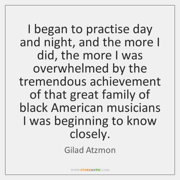 I began to practise day and night, and the more I did, ...